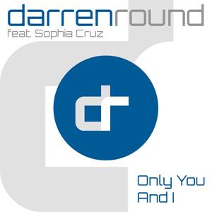 DARREN ROUND feat SOPHIA CRUZ - Only You & I