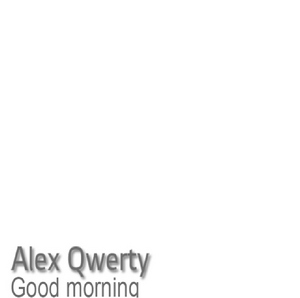 ALEX QWERTY - Good Morning