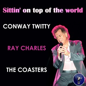 THE COASTERS/RAY CHARLES/CONWAY TWITTY - Sittin' On Top Of The World