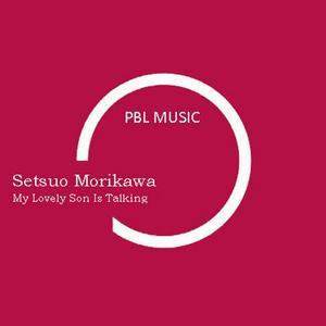 SETSUO MORIKAWA - My Lovely Son Is Talking