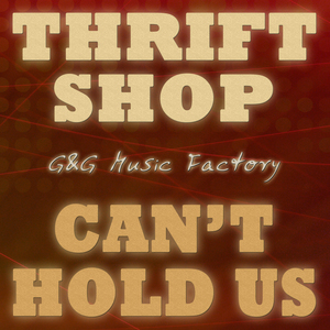 G&G MUSIC FACTORY - Thrift Shop/Can't Hold Us