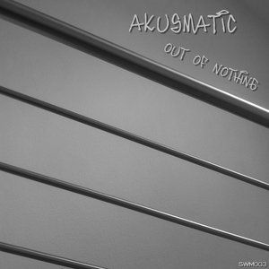 AKUSMATIC - Out Of Nothing