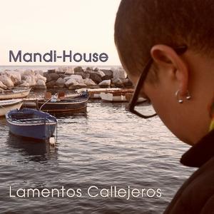 MANDI HOUSE - Lamentos Callejeros