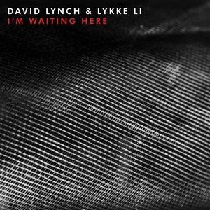 DAVID LYNCH/LYKKE LI - I'm Waiting Here