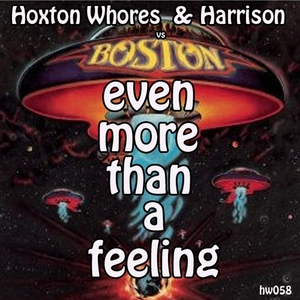 HOXTON WHORES/HARRISON - Even More Than A Feeling