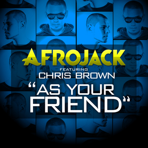 AFROJACK feat CHRIS BROWN - As Your Friend