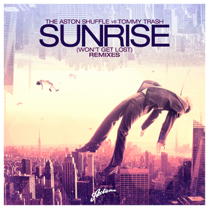 ASTON SHUFFLE, The vs TOMMY TRASH - Sunrise (Won't Get Lost) (remixes)
