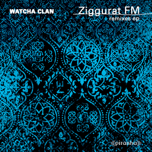WATCHA CLAN - Ziggurat FM (remixes)