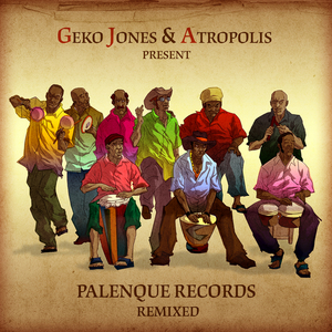 JONES, Geko/ATROPOLIS/VARIOUS - Geko Jones & Atropolis Presents: Palenque Records Remixed