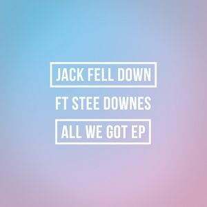 JACK FELL DOWN feat STEE DOWNES - All We Got EP