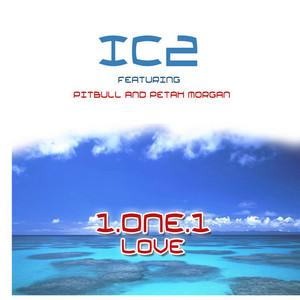 IC2 feat PITBULL/PEETAH MORGAN - 1 One 1 Love