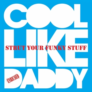 COOL LIKE DADDY - Strut Your Funky Stuff