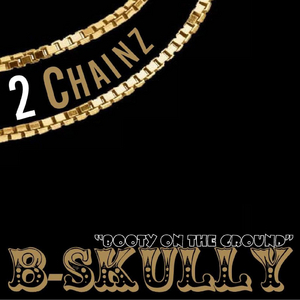 B SKULLY - 2 Chainz (Booty On The Ground)