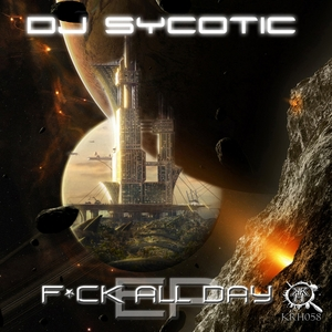DJ SYCOTIC - F#ck All Day