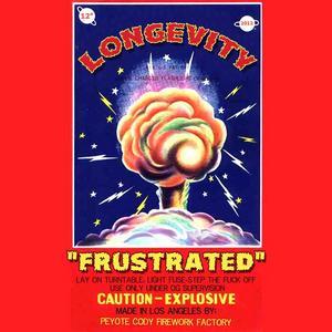 LONGEVITY - Frustrated