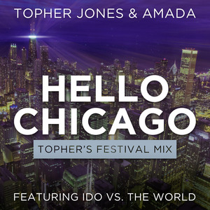 JONES, Topher/AMADA feat IDO vs THE WORLD - Hello Chicago