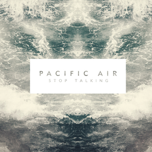 PACIFIC AIR - Stop Talking