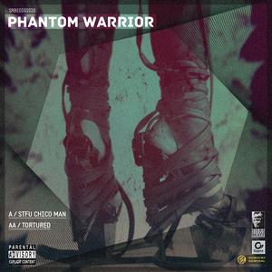 PHANTOM WARRIOR - STFU Chico Man/Tortured