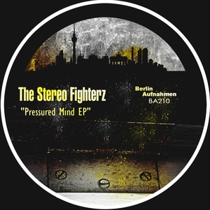 STEREO FIGHTERZ, The - Pressured Mind EP