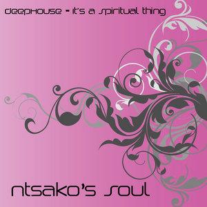 NTSAKOS SOUL - Deep House - Its A Spiritual Thing