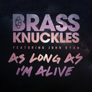 BRASS KNUCKLES feat JOHN RYAN - As Long As I'm Alive