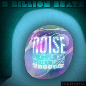 2 BILLION BEATS - Noise In Your Eye
