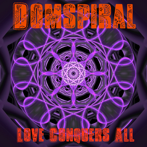 DOMSPIRAL - Love Conquers All