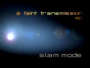 SLAM MODE - A Faint Transmission EP