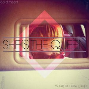 SHE'S THE QUEEN - Cold Heart
