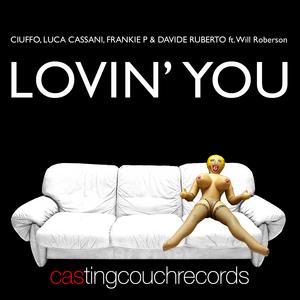 CIUFFO/LUCA CASSANI/FRANKIE P/DAVIDE RUB feat WILL ROBERSON - Lovin' You