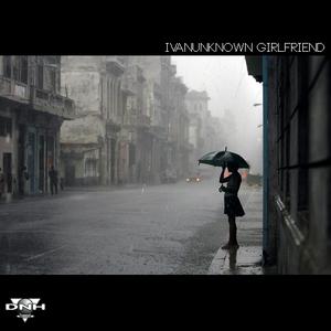 IVANUNKNOWN - Girlfriend