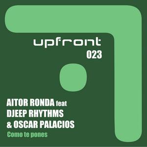 AITOR RONDA/DJEEP RHYTHMS/OSCAR PALACIOS - Como Te Pones