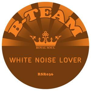 B TEAM - White Noise Lover