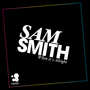 SAM SMITH - When It's Alright