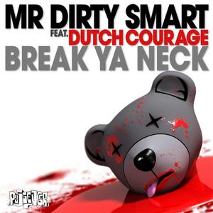 MR DIRTY SMART feat DUTCH COURAGE - Break Ya Neck (Explicit)