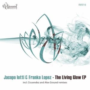IOTTI, Jacopo/FRANKO LOPEZ - The Living Glow EP
