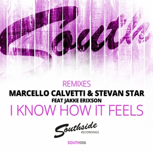CALVETTI, Marcello/STEVAN STAR feat JAKKE ERIXSON - I Know How It Feels (remixes)