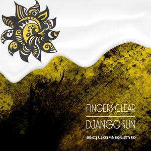 FINGERS CLEAR - Django Sun