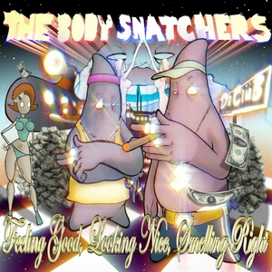 THE BODY SNATCHERS - Feeling Good, Looking Nice, Smelling Right (Explicit)