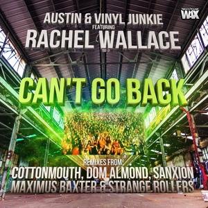 AUSTIN/VINYL JUNKIE feat RACHEL WALLACE - Can't Go Back (remixes)