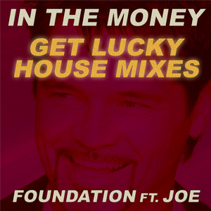 FOUNDATION feat JOE - In The Money (Get Lucky House Mixes)