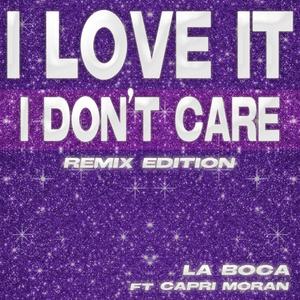 BOCA, La feat CAPRI MORAN - I Love It (I Don't Care Remix Edition)