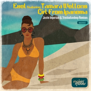 EZEL feat TAMARA WELLONS - Girl From Ipanema (includes Justin Imperiale & Trinidadiandeep Remixes)