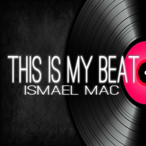 MAC, Ismael - This Is My Beat