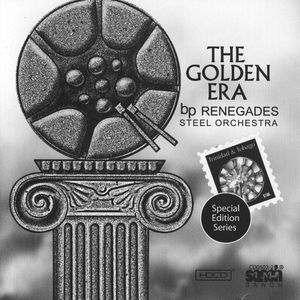 BP RENEGADES STEEL ORCHESTRA - The Golden Era
