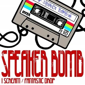 SPEAKER BOMB - I Scream/Fantastic Drop