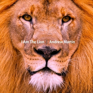 MARTIN, Andrew - I Am The Lion