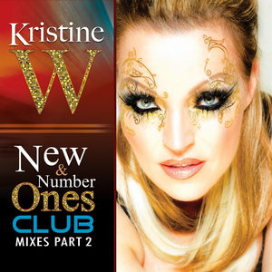 KRISTINE W - New & Number Ones: Club Mixes Part 2