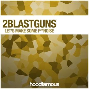 2BLASTGUNS - Let's Make Some F**Noise