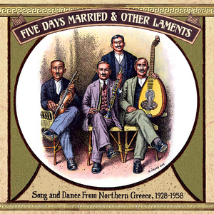 VARIOUS - Five Days Married & Other Laments: Song & Dance From Northern Greece 1928-1958